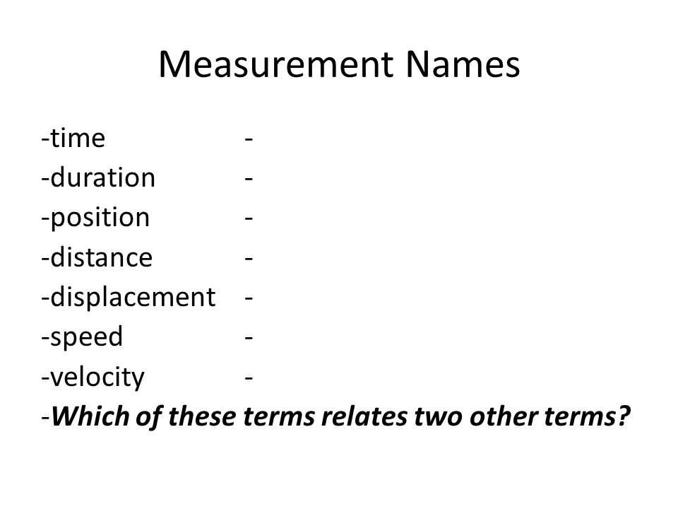 Measurement Names -time- -duration- -position- -distance- -displacement- -speed- -velocity- -Which of these terms relates two other terms