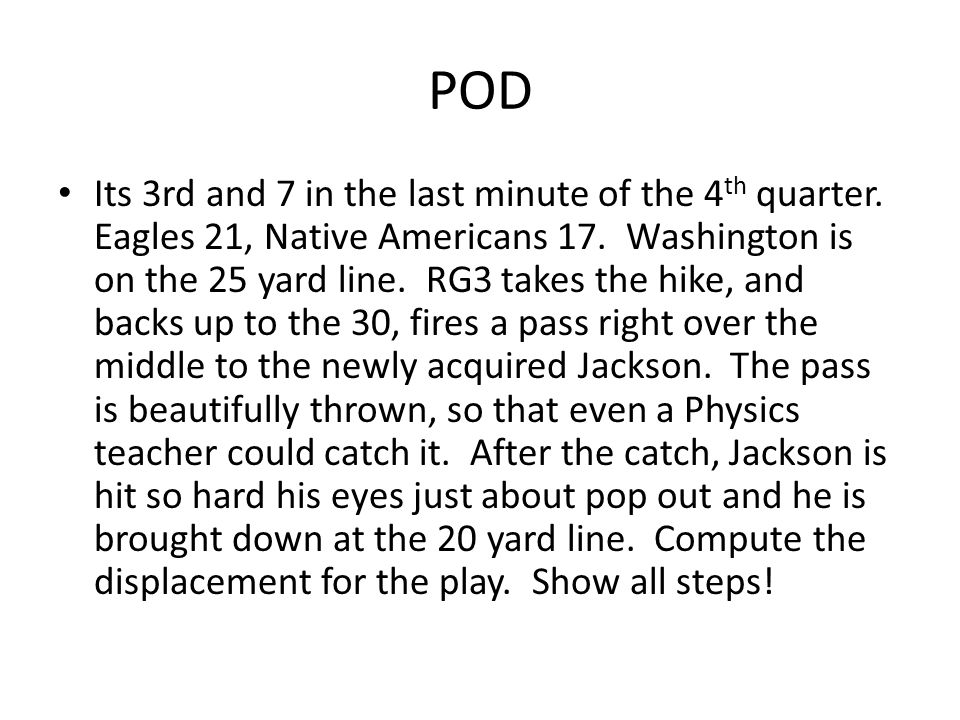 POD Its 3rd and 7 in the last minute of the 4 th quarter. Eagles 21, Native Americans 17. Washington is on the 25 yard line. RG3 takes the hike, and b