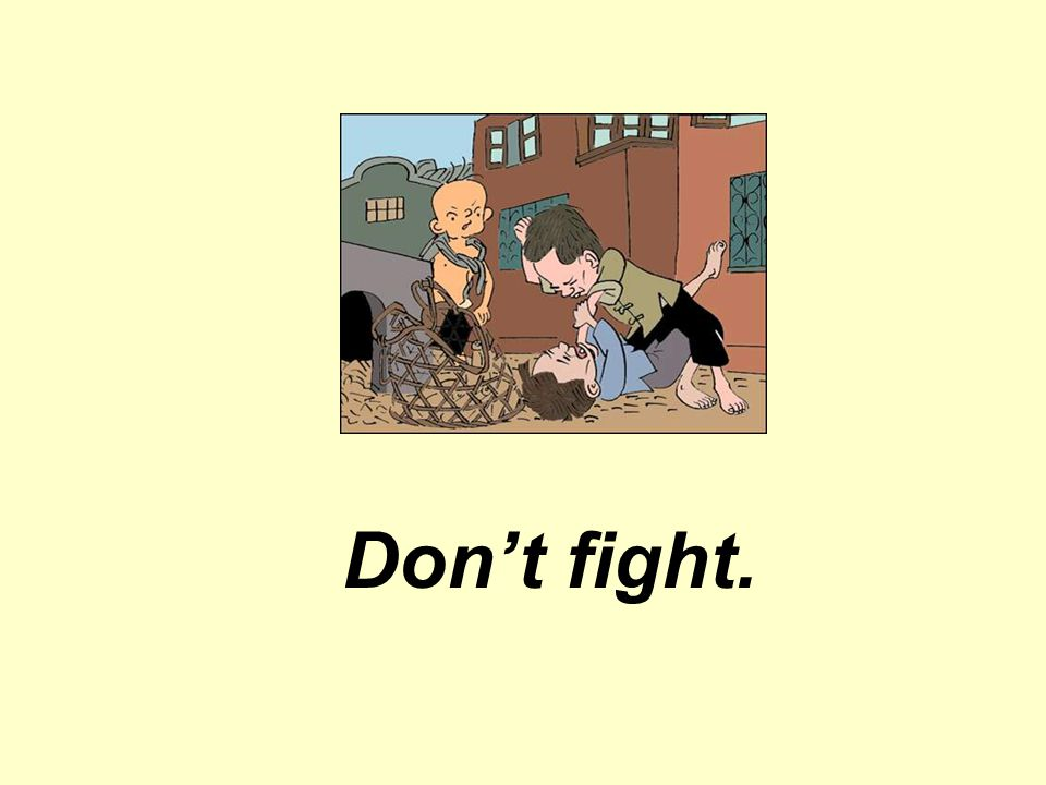 Don't fight.