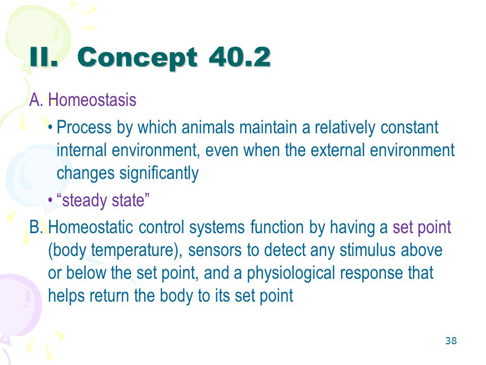 II. Concept 40.2 A.Homeostasis Process by which animals maintain a relatively constant internal environment, even when the external environment change