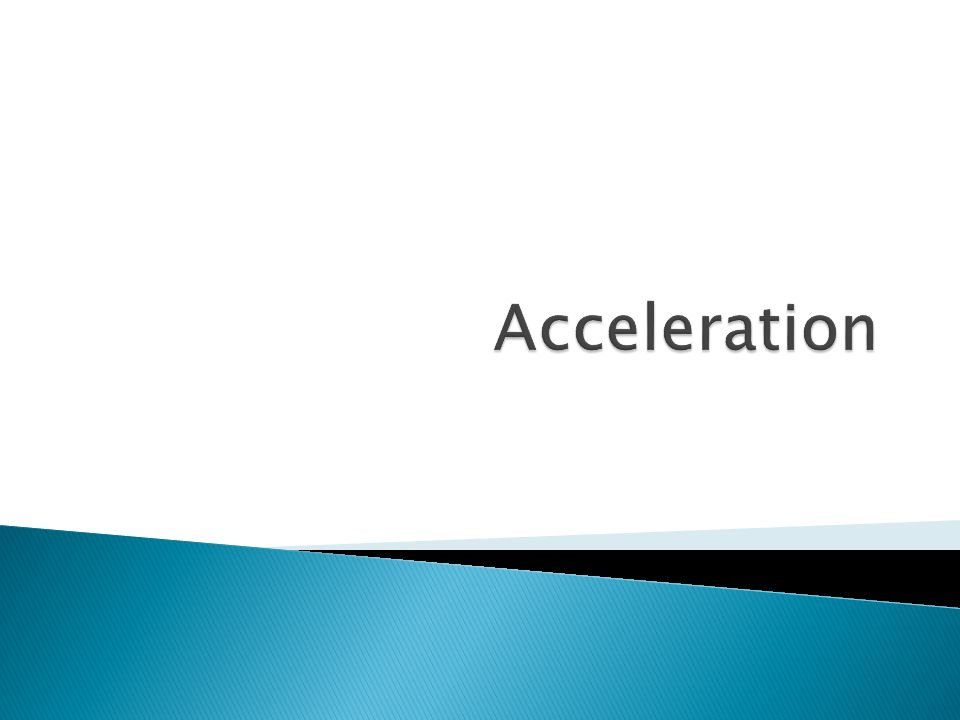 Acceleration  The rate* at which an object's velocity changes *rate = a change over time