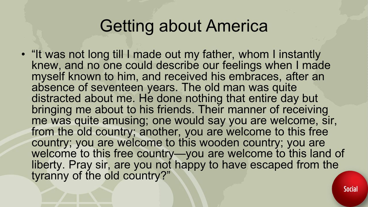 Getting about America It was not long till I made out my father, whom I instantly knew, and no one could describe our feelings when I made myself known to him, and received his embraces, after an absence of seventeen years.