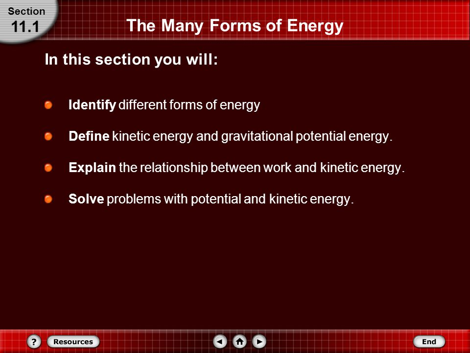 The Many Forms of Energy Identify different forms of energy Define kinetic energy and gravitational potential energy.
