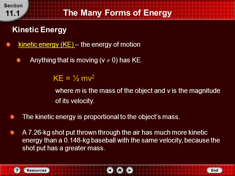 The Many Forms of Energy Kinetic Energy Section 11.1 The kinetic energy is proportional to the object's mass.