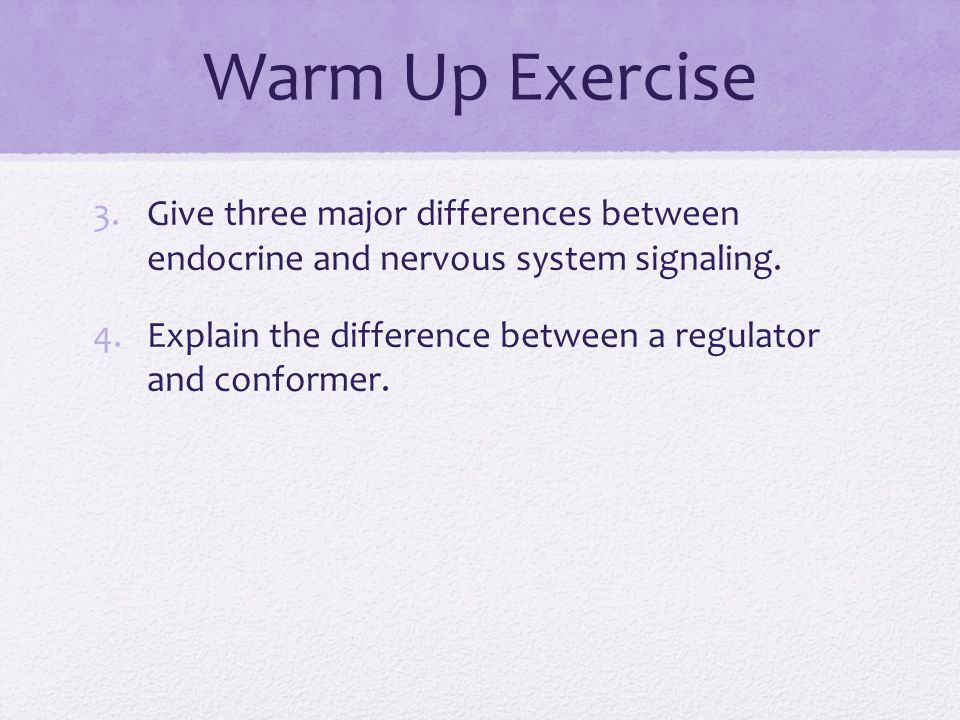 Warm Up Exercise 3.Give three major differences between endocrine and nervous system signaling.
