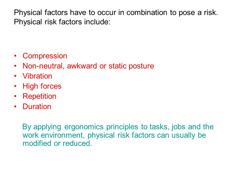 Physical factors have to occur in combination to pose a risk.