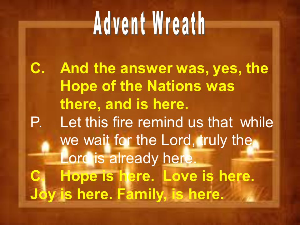 C. And the answer was, yes, the Hope of the Nations was there, and is here. P. Let this fire remind us that while we wait for the Lord, truly the Lord