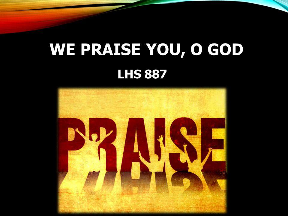 WE PRAISE YOU, O GOD LHS 887