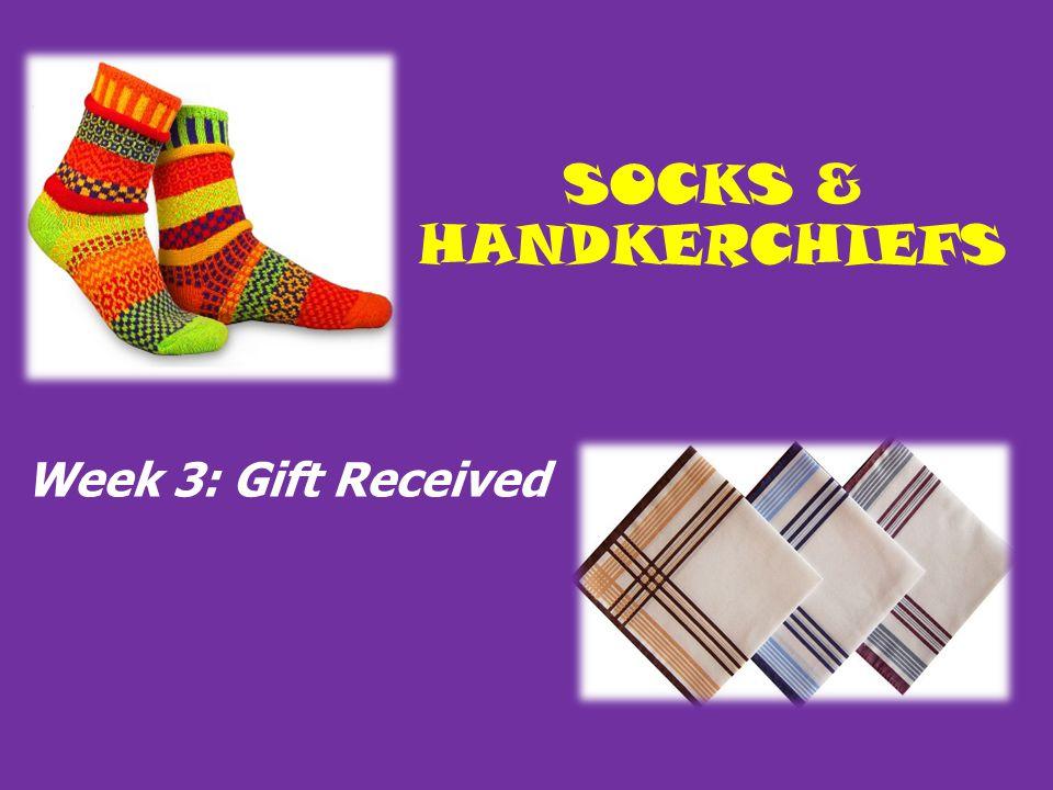 SOCKS & HANDKERCHIEFS Week 3: Gift Received