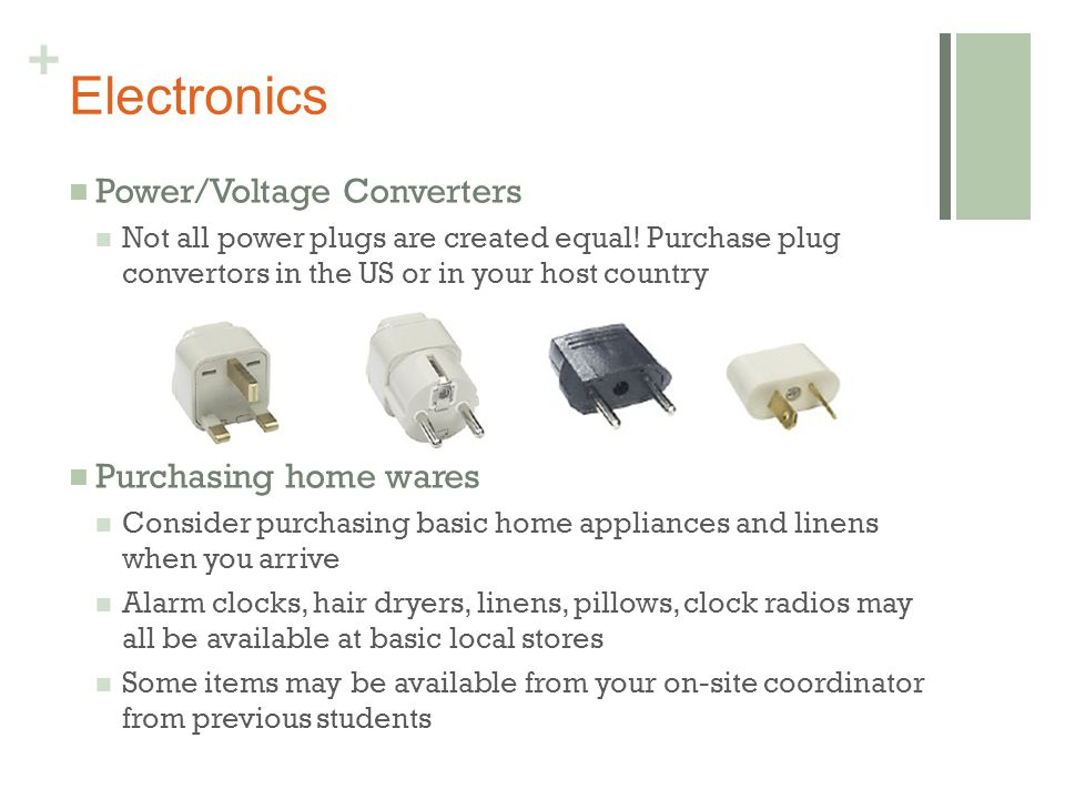 + Electronics Power/Voltage Converters Not all power plugs are created equal.