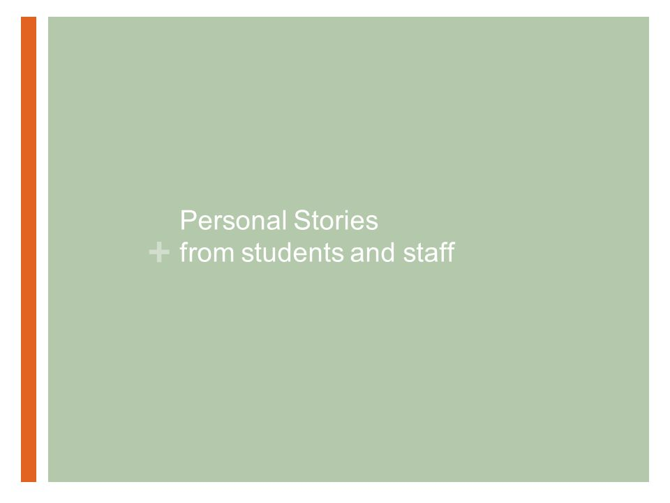 + Personal Stories from students and staff