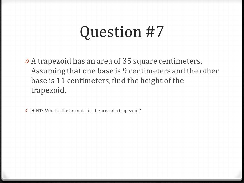 Question #7 0 A trapezoid has an area of 35 square centimeters.