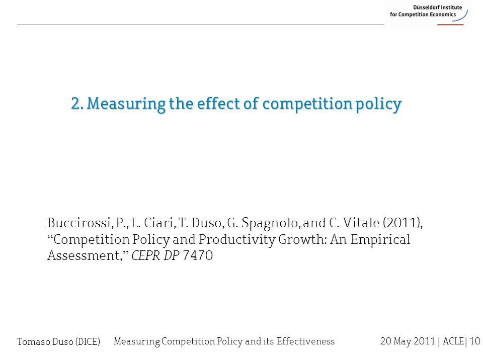 2. Measuring the effect of competition policy Measuring Competition Policy and its Effectiveness 20 May 2011 | ACLE| 10 Buccirossi, P., L. Ciari, T. D