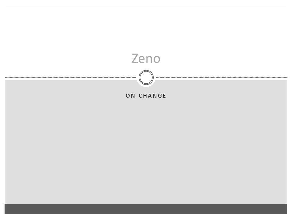 ON CHANGE Zeno