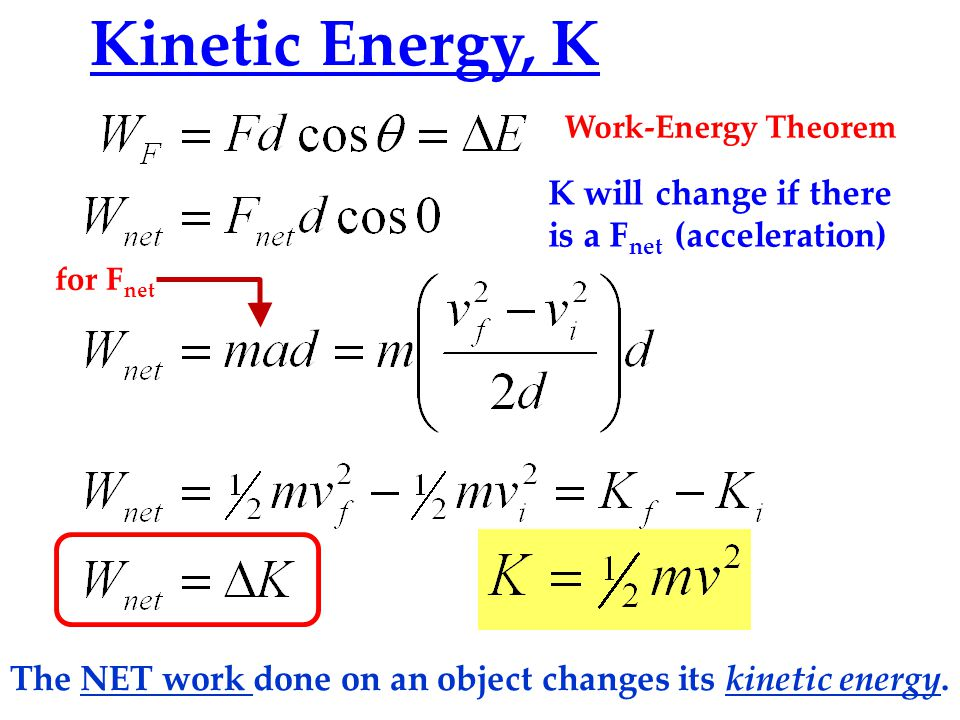 Kinetic Energy, K The NET work done on an object changes its kinetic energy.