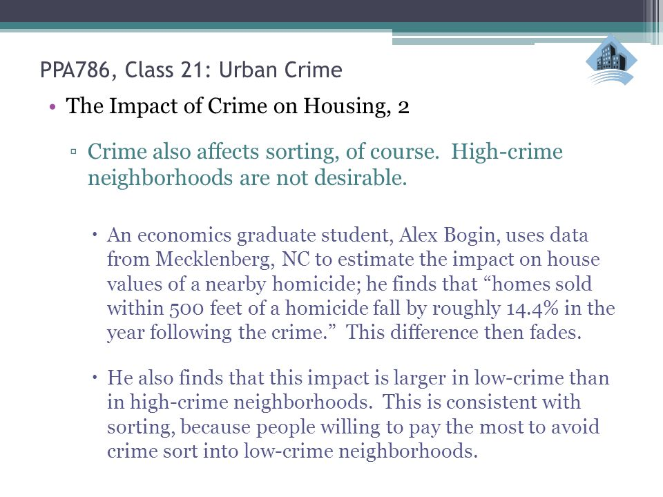 PPA786, Class 21: Urban Crime The Impact of Crime on Housing, 2 ▫Crime also affects sorting, of course.