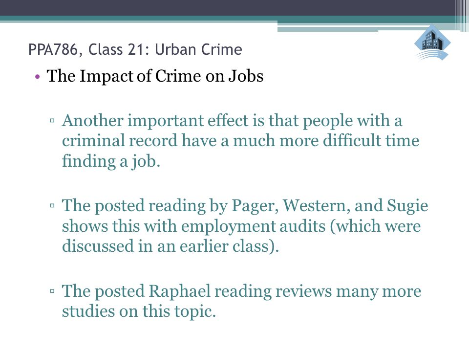 PPA786, Class 21: Urban Crime The Impact of Crime on Jobs ▫Another important effect is that people with a criminal record have a much more difficult time finding a job.