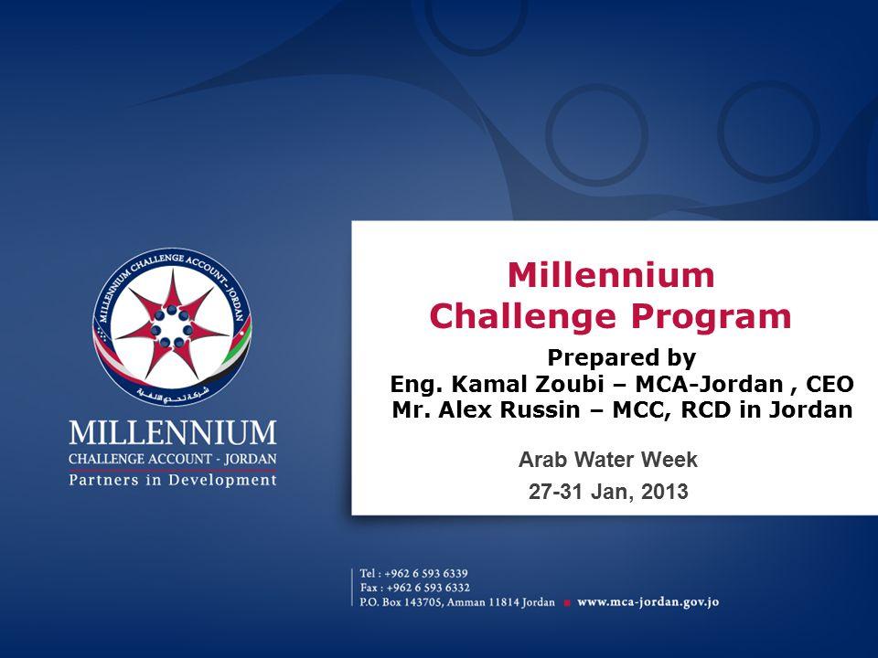 Millennium Challenge Program Arab Water Week 27-31 Jan, 2013 Prepared by Eng.