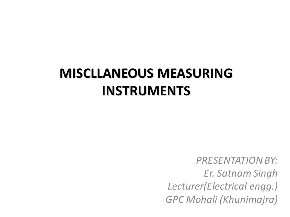MISCLLANEOUS MEASURING INSTRUMENTS PRESENTATION BY: Er.