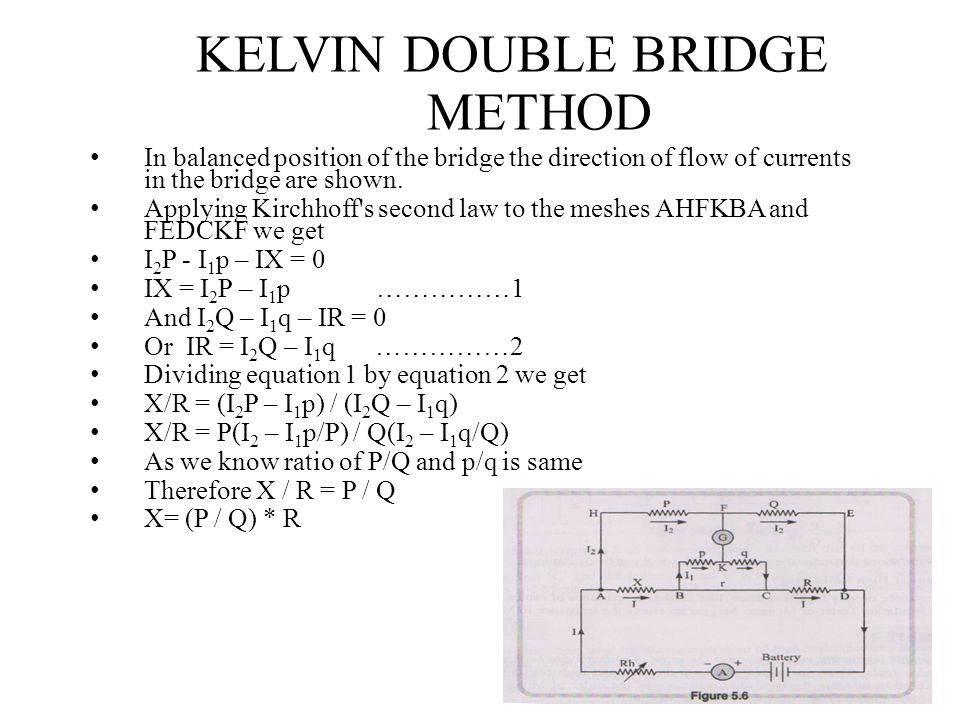 KELVIN DOUBLE BRIDGE METHOD In balanced position of the bridge the direction of flow of currents in the bridge are shown. Applying Kirchhoff's second