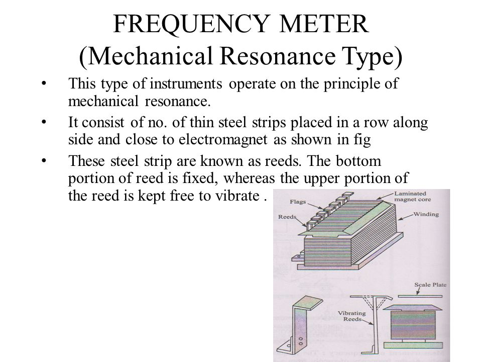 FREQUENCY METER (Mechanical Resonance Type) This type of instruments operate on the principle of mechanical resonance. It consist of no. of thin steel