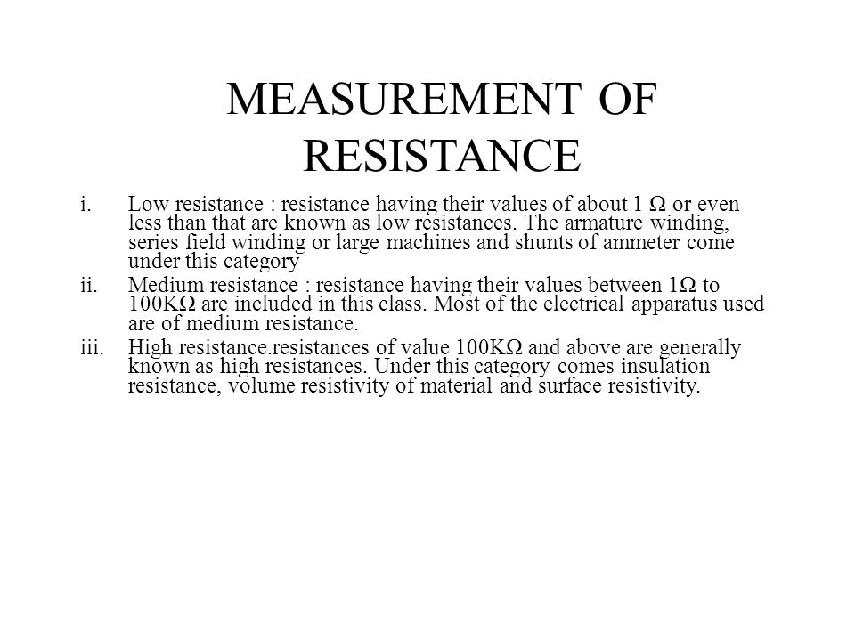 MEASUREMENT OF RESISTANCE i.Low resistance : resistance having their values of about 1 Ω or even less than that are known as low resistances. The arma