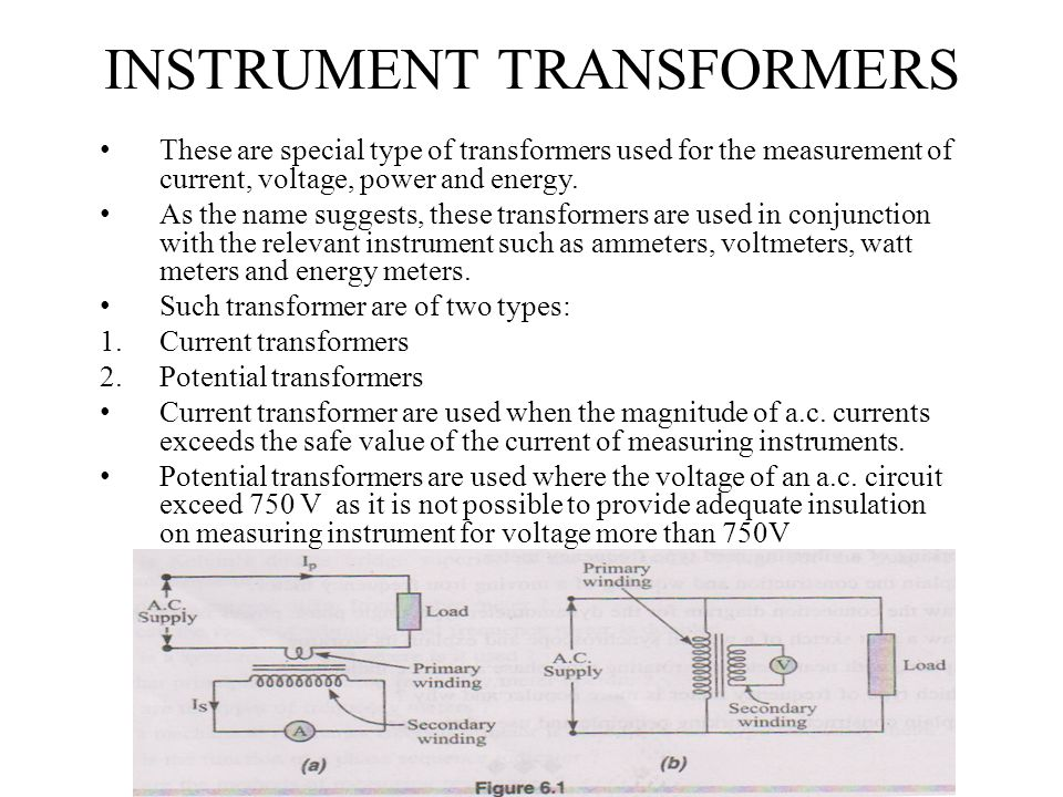 INSTRUMENT TRANSFORMERS These are special type of transformers used for the measurement of current, voltage, power and energy. As the name suggests, t