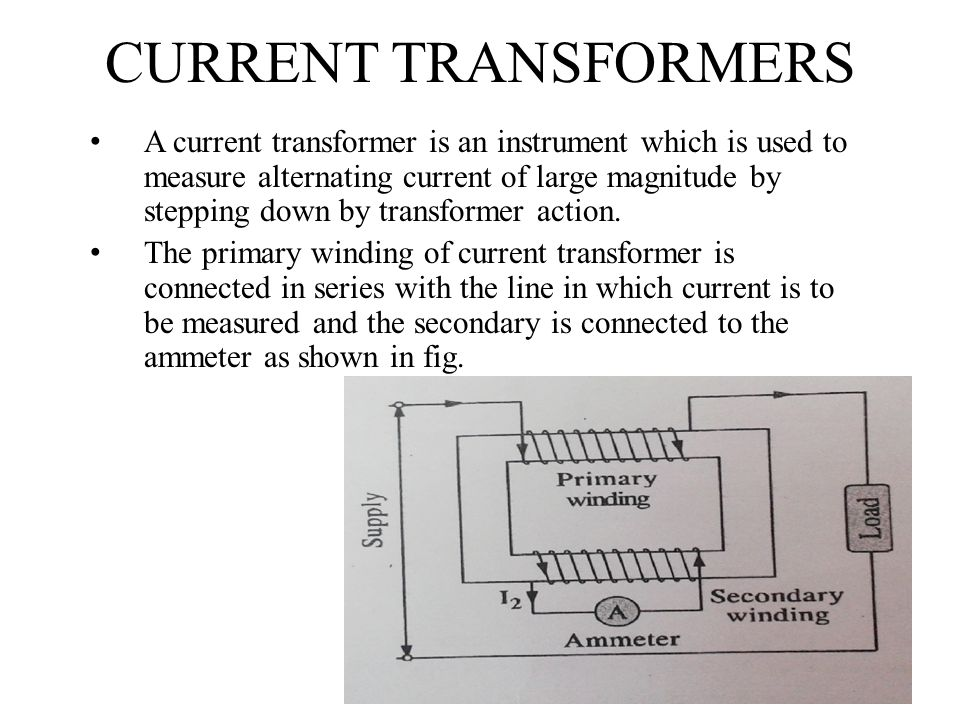 CURRENT TRANSFORMERS A current transformer is an instrument which is used to measure alternating current of large magnitude by stepping down by transf