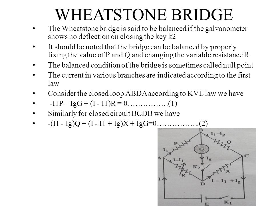 WHEATSTONE BRIDGE The Wheatstone bridge is said to be balanced if the galvanometer shows no deflection on closing the key k2 It should be noted that t
