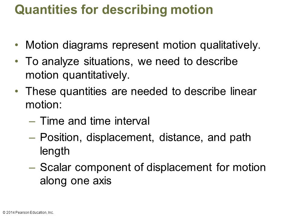 Quantities for describing motion Motion diagrams represent motion qualitatively.