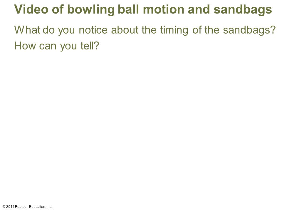 Video of bowling ball motion and sandbags What do you notice about the timing of the sandbags.