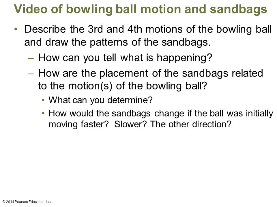 Video of bowling ball motion and sandbags Describe the 3rd and 4th motions of the bowling ball and draw the patterns of the sandbags.