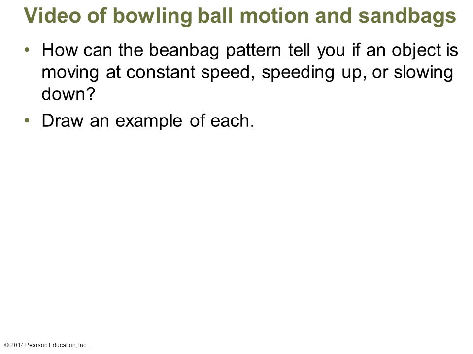 Video of bowling ball motion and sandbags How can the beanbag pattern tell you if an object is moving at constant speed, speeding up, or slowing down.