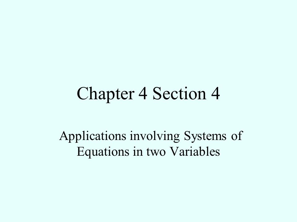 Chapter 4 Section 4 Applications involving Systems of Equations in two Variables