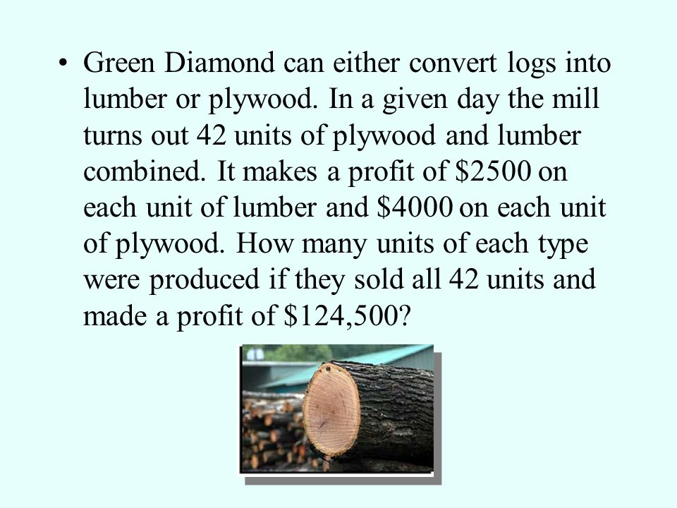 Green Diamond can either convert logs into lumber or plywood.