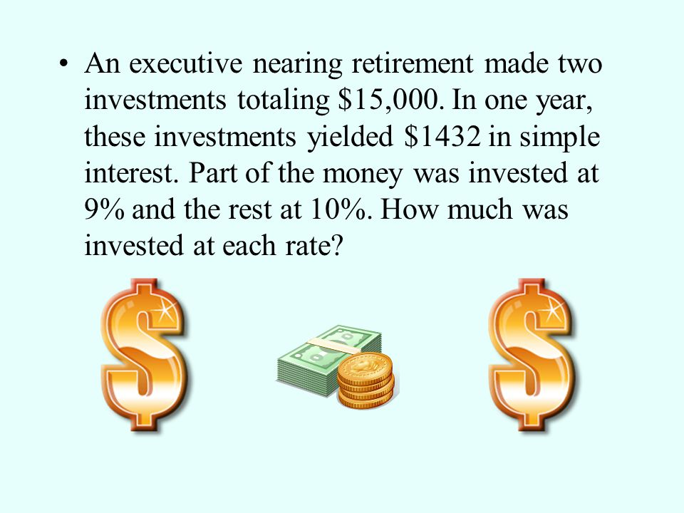 An executive nearing retirement made two investments totaling $15,000.