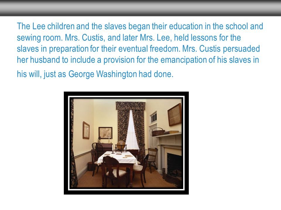 The Lee children and the slaves began their education in the school and sewing room.