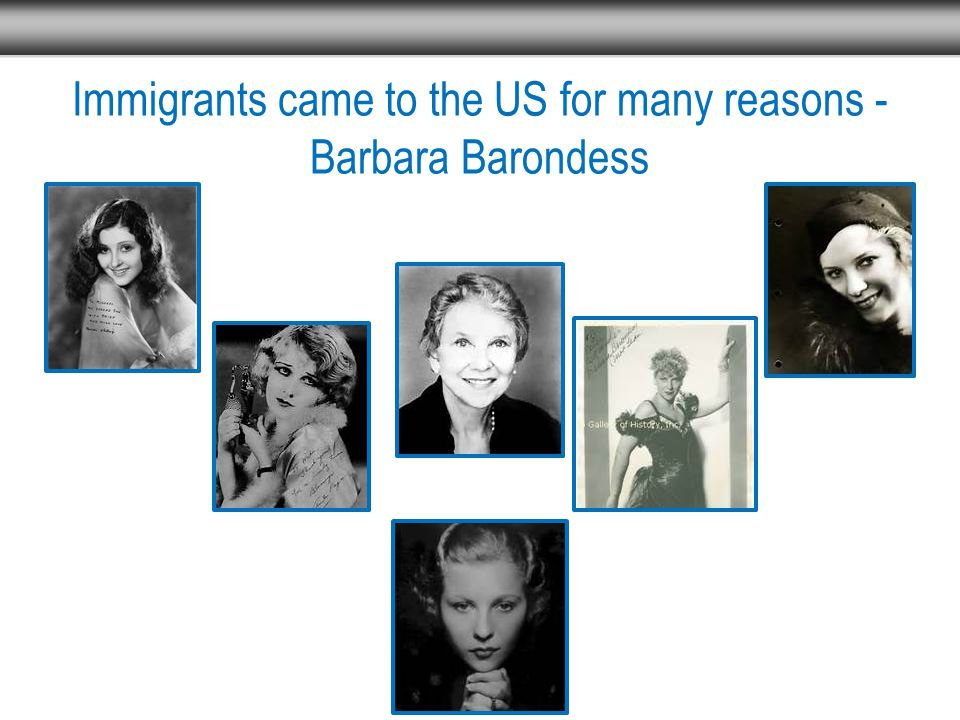 Immigrants came to the US for many reasons - Barbara Barondess