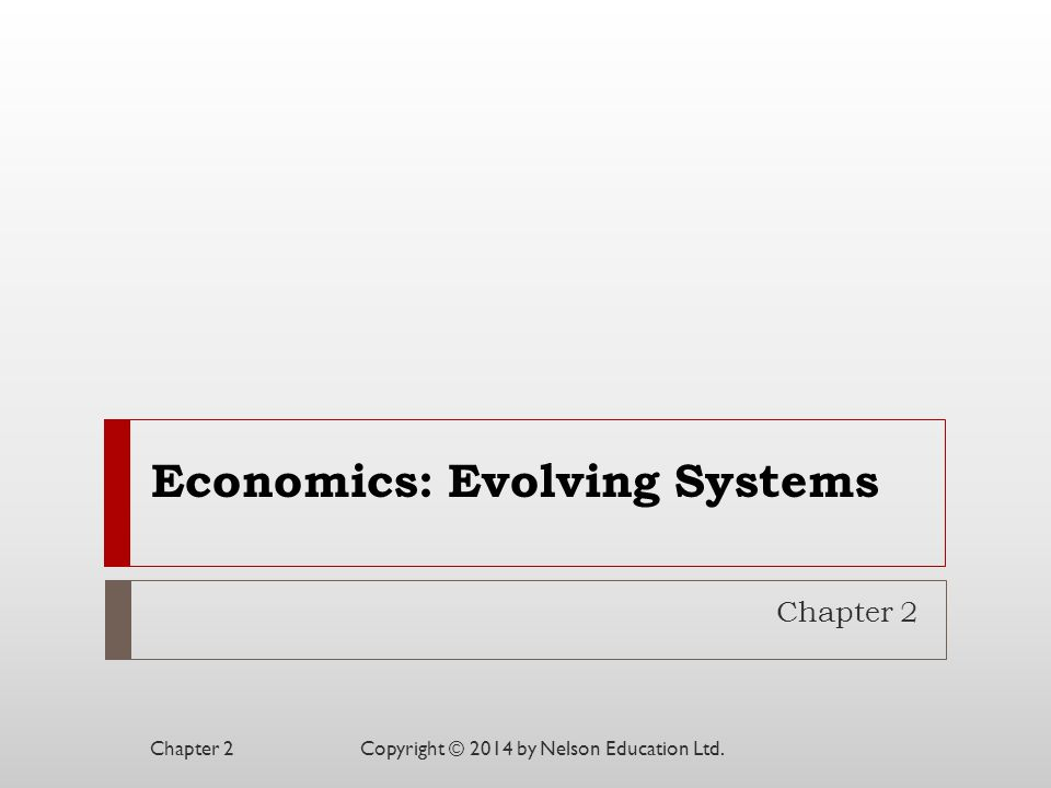 Economics: Evolving Systems Chapter 2 Copyright © 2014 by Nelson Education Ltd.Chapter 2