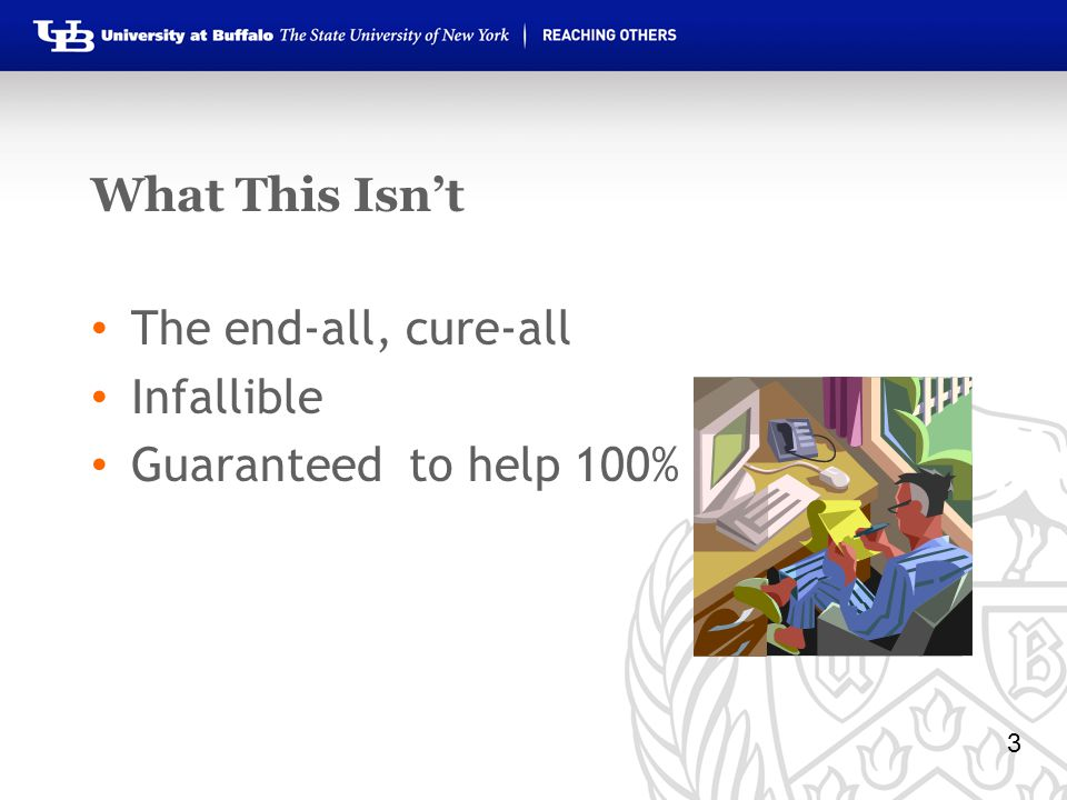What This Isn't The end-all, cure-all Infallible Guaranteed to help 100% 3