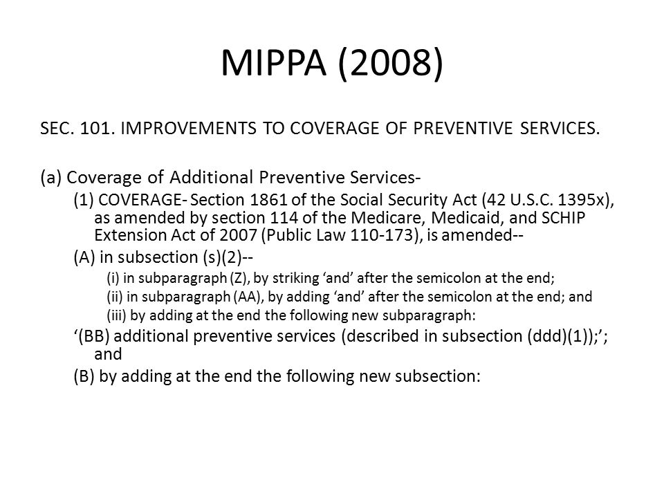 MIPPA (2008) SEC. 101. IMPROVEMENTS TO COVERAGE OF PREVENTIVE SERVICES.