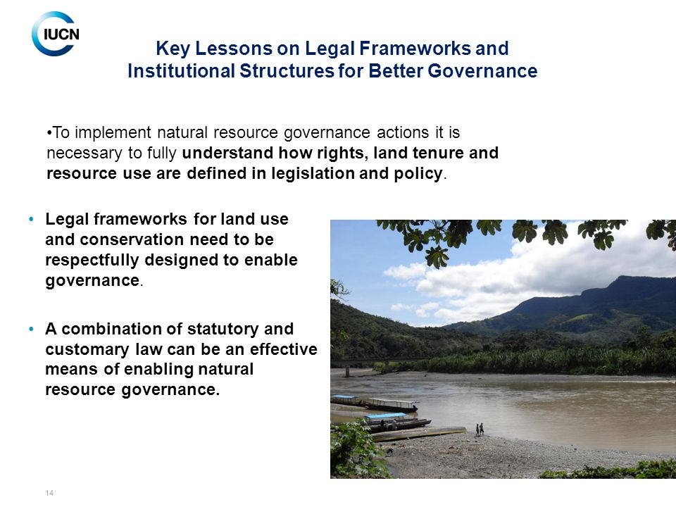 14 Legal frameworks for land use and conservation need to be respectfully designed to enable governance.