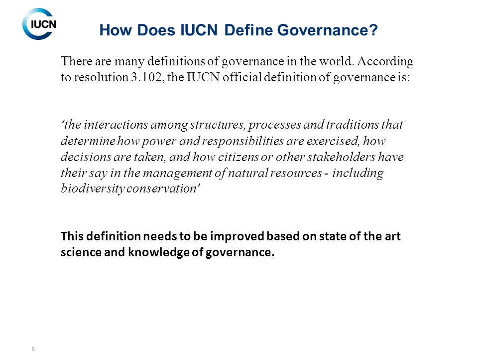 5 How Does IUCN Define Governance. There are many definitions of governance in the world.