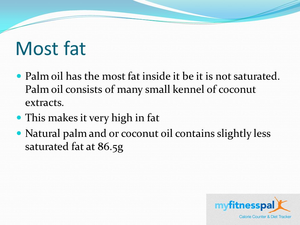 Most fat Palm oil has the most fat inside it be it is not saturated.
