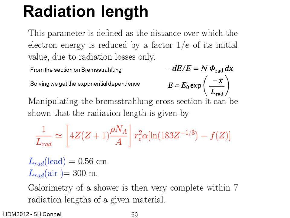 HDM2012 - SH Connell 63 Radiation length From the section on Bremsstrahlung Solving we get the exponential dependence