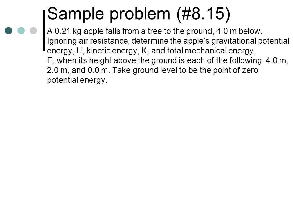 Sample problem What is the speed of the pendulum bob at point B if it is released from rest at point A? 1.5 m A B 40 o