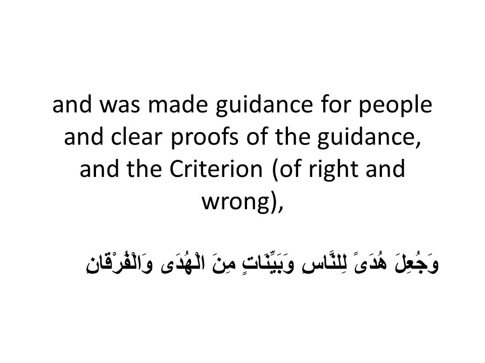 and was made guidance for people and clear proofs of the guidance, and the Criterion (of right and wrong), وَجُعِلَ هُدَىً لِلنَّاسِ وَبَيِّنَاتٍ مِنَ