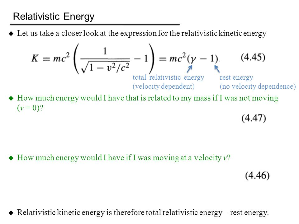  Let us take a closer look at the expression for the relativistic kinetic energy  How much energy would I have that is related to my mass if I was n