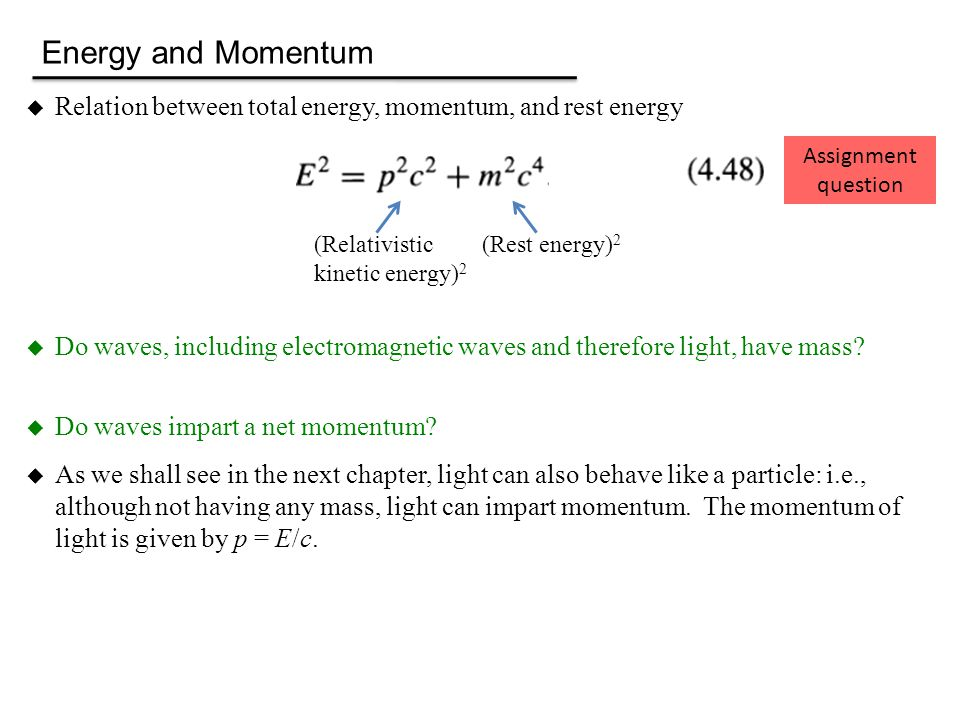  Relation between total energy, momentum, and rest energy  Do waves, including electromagnetic waves and therefore light, have mass? Waves – includi