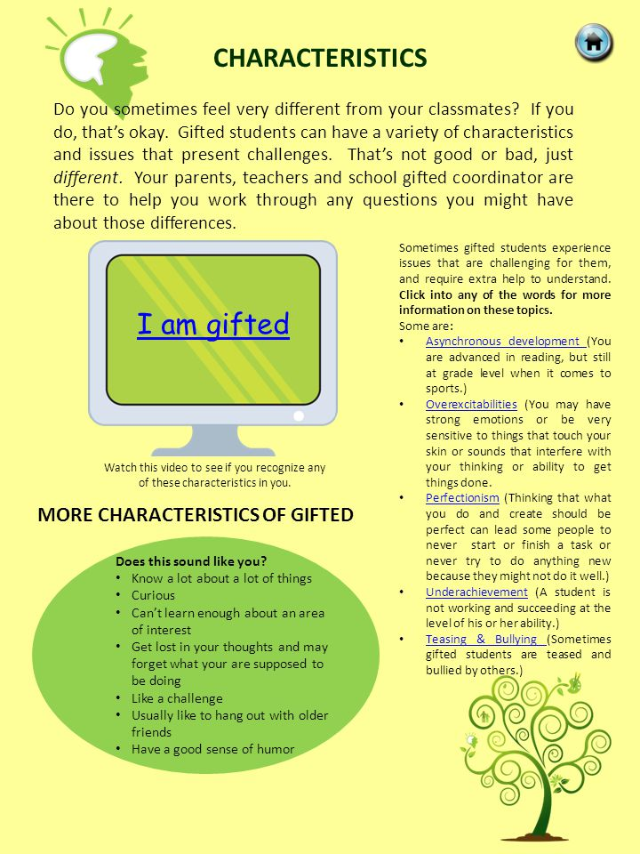 CHARACTERISTICS Do you sometimes feel very different from your classmates? If you do, that's okay. Gifted students can have a variety of characteristi